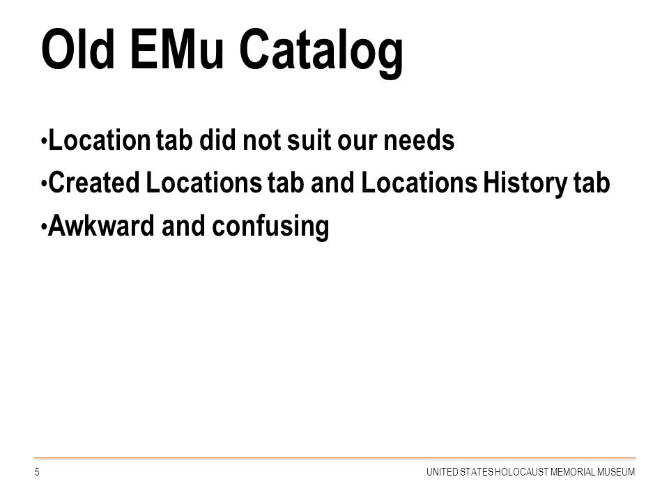 Old EMu Catalog Location tab did not suit our needs Created Locations tab and Locations History tab Awkward and confusing 5UNITED STATES HOLOCAUST MEM