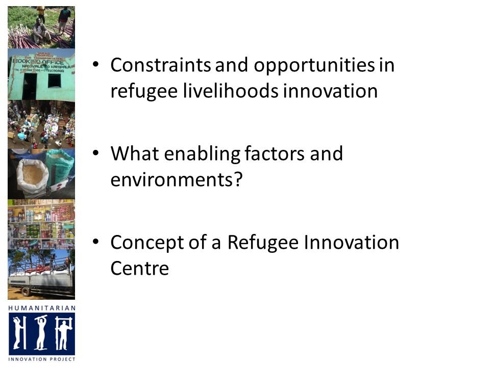 Constraints and opportunities in refugee livelihoods innovation What enabling factors and environments.