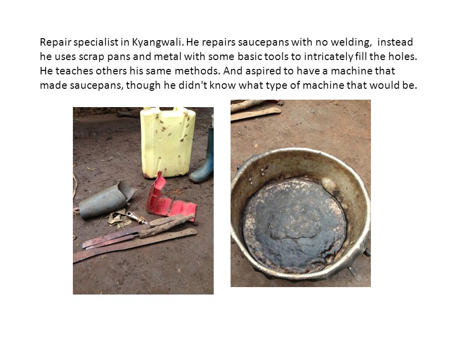 Repair specialist in Kyangwali. He repairs saucepans with no welding, instead he uses scrap pans and metal with some basic tools to intricately fill t