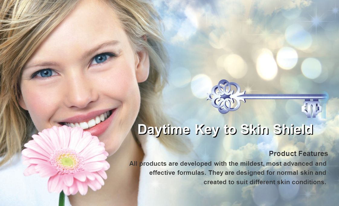 Daytime Key to Skin Shield Product Features All products are developed with the mildest, most advanced and effective formulas. They are designed for n
