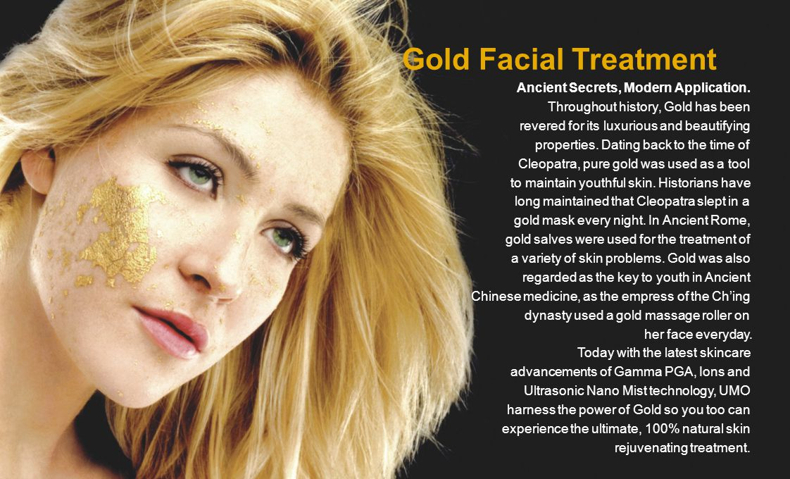 Gold Facial Treatment Ancient Secrets, Modern Application. Throughout history, Gold has been revered for its luxurious and beautifying properties. Dat