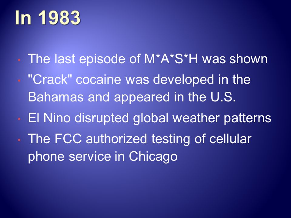 The last episode of M*A*S*H was shown Crack cocaine was developed in the Bahamas and appeared in the U.S.