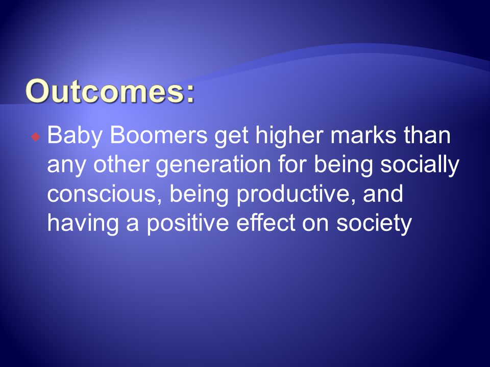 Baby Boomers get higher marks than any other generation for being socially conscious, being productive, and having a positive effect on society