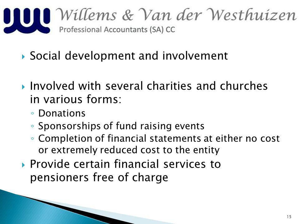 Social development and involvement Involved with several charities and churches in various forms: Donations Sponsorships of fund raising events Comple