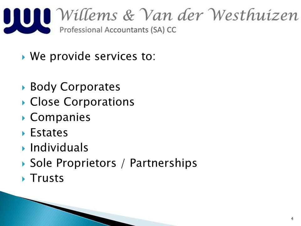 We provide services to: Body Corporates Close Corporations Companies Estates Individuals Sole Proprietors / Partnerships Trusts 4
