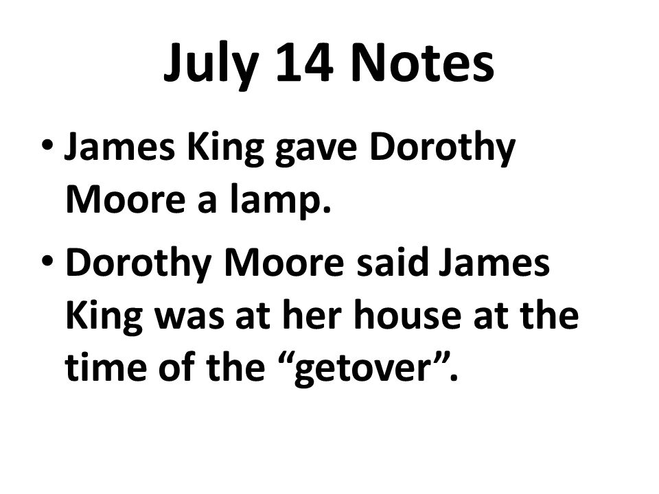July 14 Notes George Nipping once bought James King a left-handed baseball glove, so he knew King was left-handed.