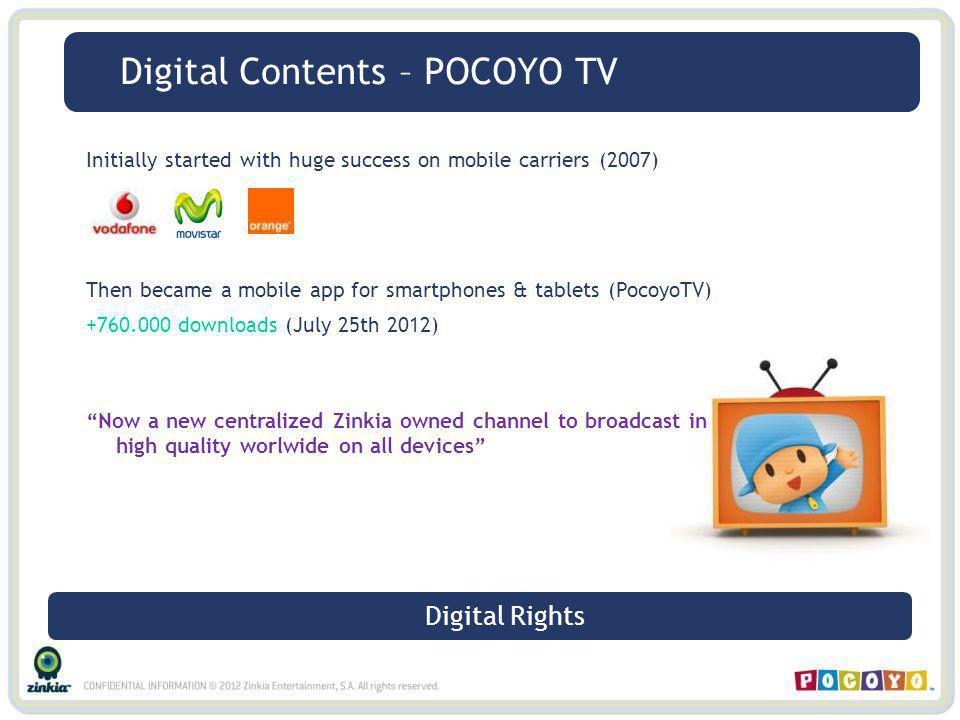 Initially started with huge success on mobile carriers (2007) Then became a mobile app for smartphones & tablets (PocoyoTV) +760.000 downloads (July 2