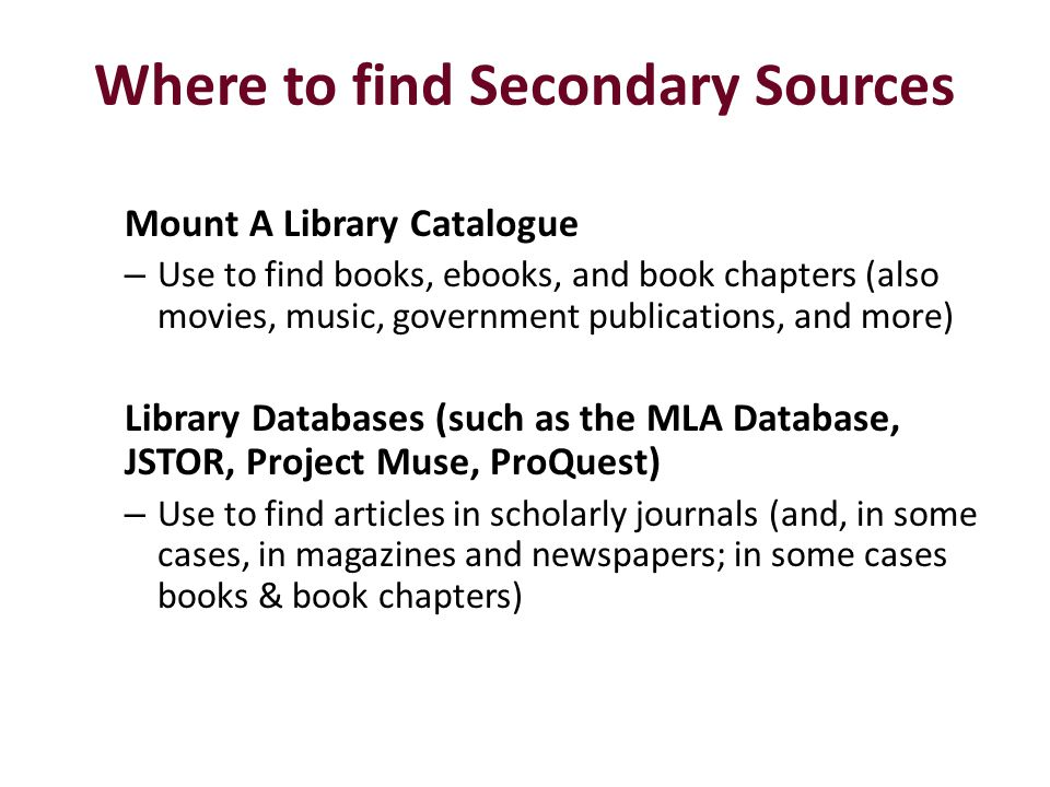 Where to find Secondary Sources Mount A Library Catalogue – Use to find books, ebooks, and book chapters (also movies, music, government publications,