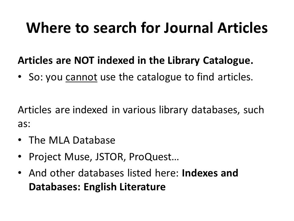 Where to search for Journal Articles Articles are NOT indexed in the Library Catalogue. So: you cannot use the catalogue to find articles. Articles ar