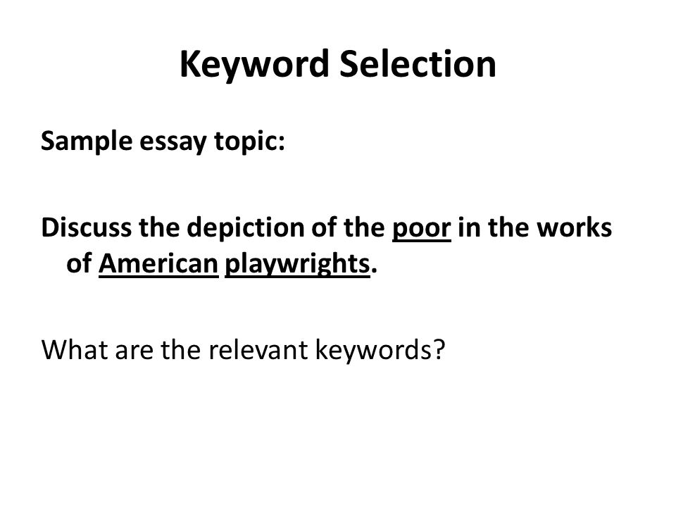 Keyword Selection Sample essay topic: Discuss the depiction of the poor in the works of American playwrights. What are the relevant keywords?