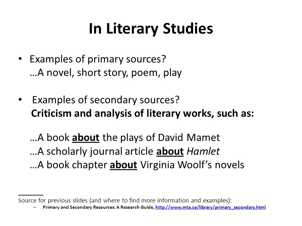 In Literary Studies Examples of primary sources? …A novel, short story, poem, play Examples of secondary sources? Criticism and analysis of literary w