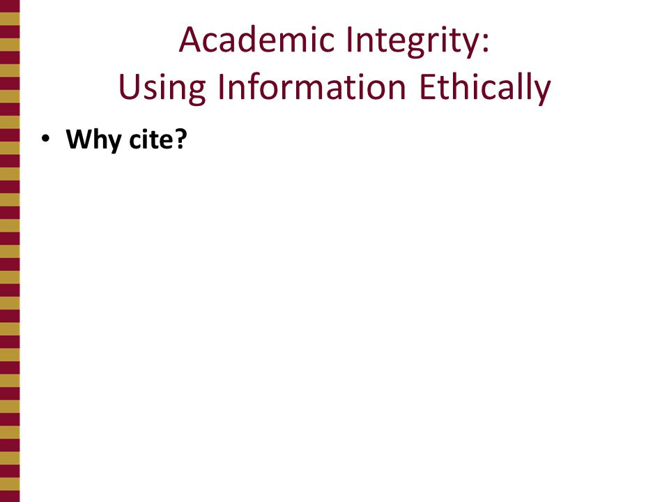 Academic Integrity: Using Information Ethically Why cite?