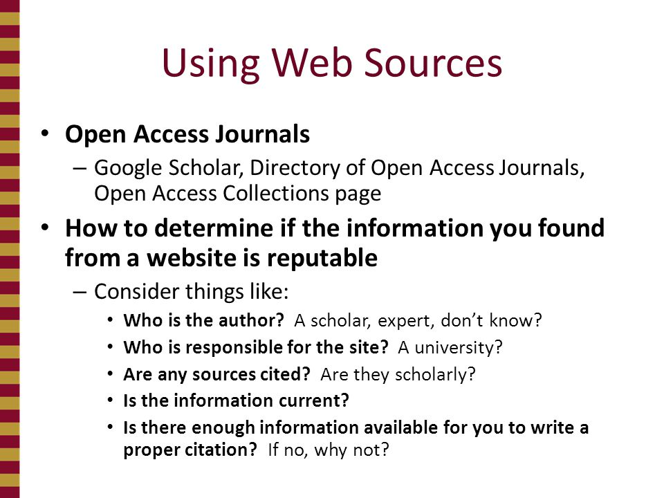 Using Web Sources Open Access Journals – Google Scholar, Directory of Open Access Journals, Open Access Collections page How to determine if the infor