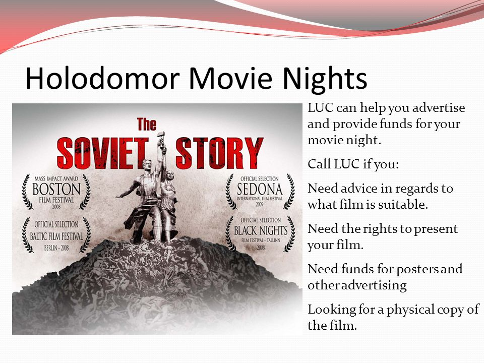 Holodomor Movie Nights LUC can help you advertise and provide funds for your movie night.