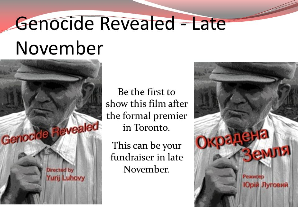 Genocide Revealed - Late November Be the first to show this film after the formal premier in Toronto.