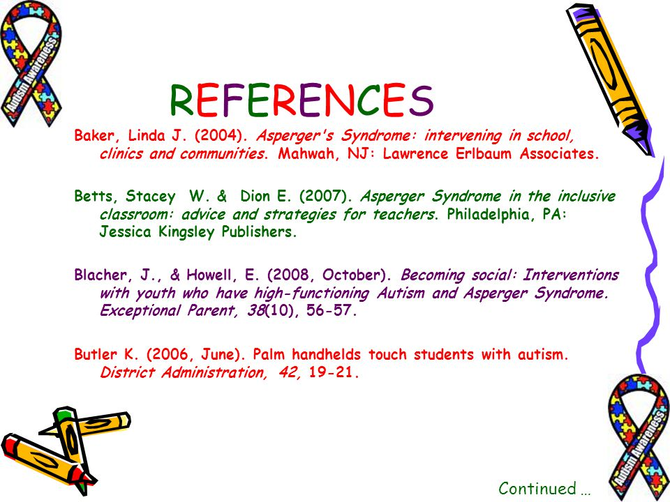 REFERENCESREFERENCES Baker, Linda J. (2004). Asperger's Syndrome: intervening in school, clinics and communities. Mahwah, NJ: Lawrence Erlbaum Associa