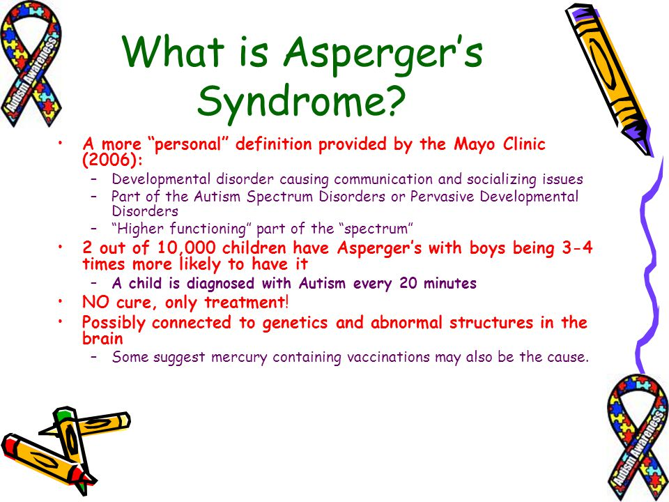 What is Aspergers Syndrome? A more personal definition provided by the Mayo Clinic (2006): –Developmental disorder causing communication and socializi