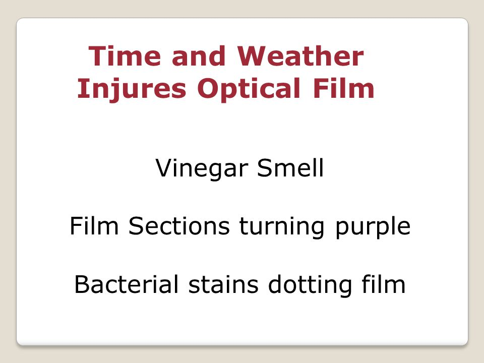 Time and Weather Injures Optical Film Vinegar Smell Film Sections turning purple Bacterial stains dotting film
