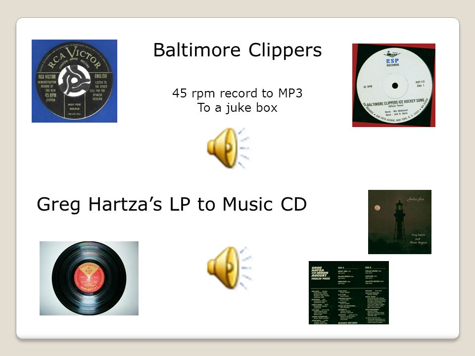 Baltimore Clippers 45 rpm record to MP3 To a juke box Greg Hartzas LP to Music CD