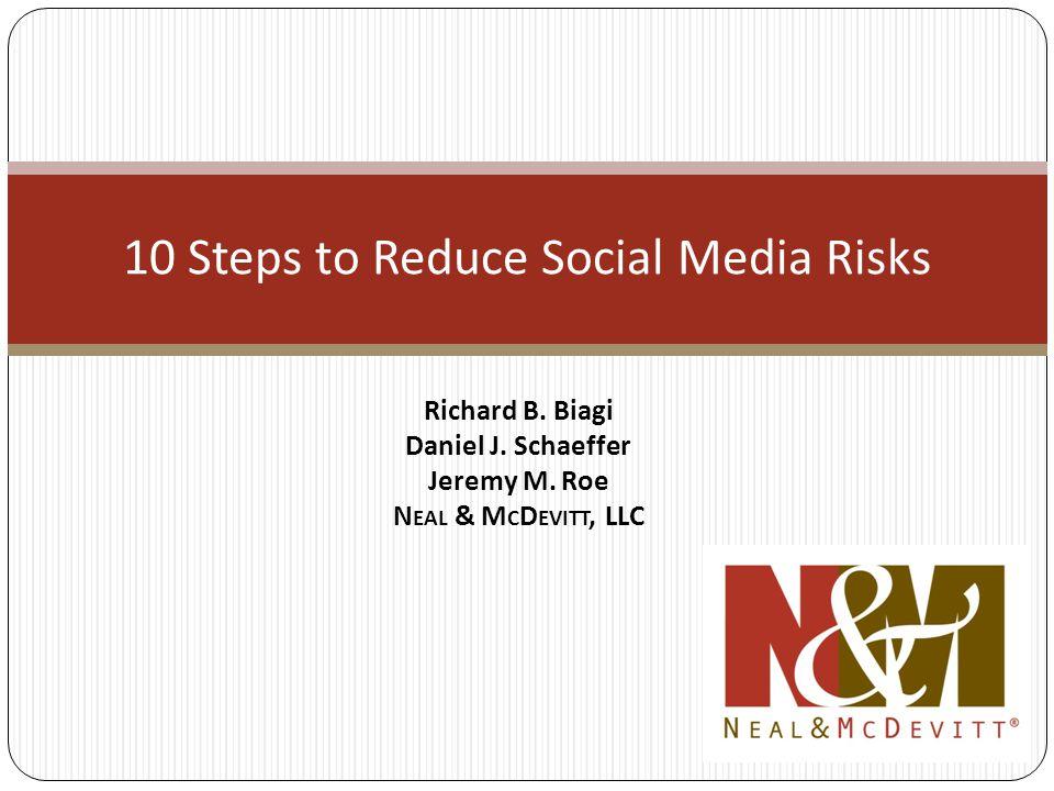 10 Steps to Reduce Social Media Risks Richard B. Biagi Daniel J.