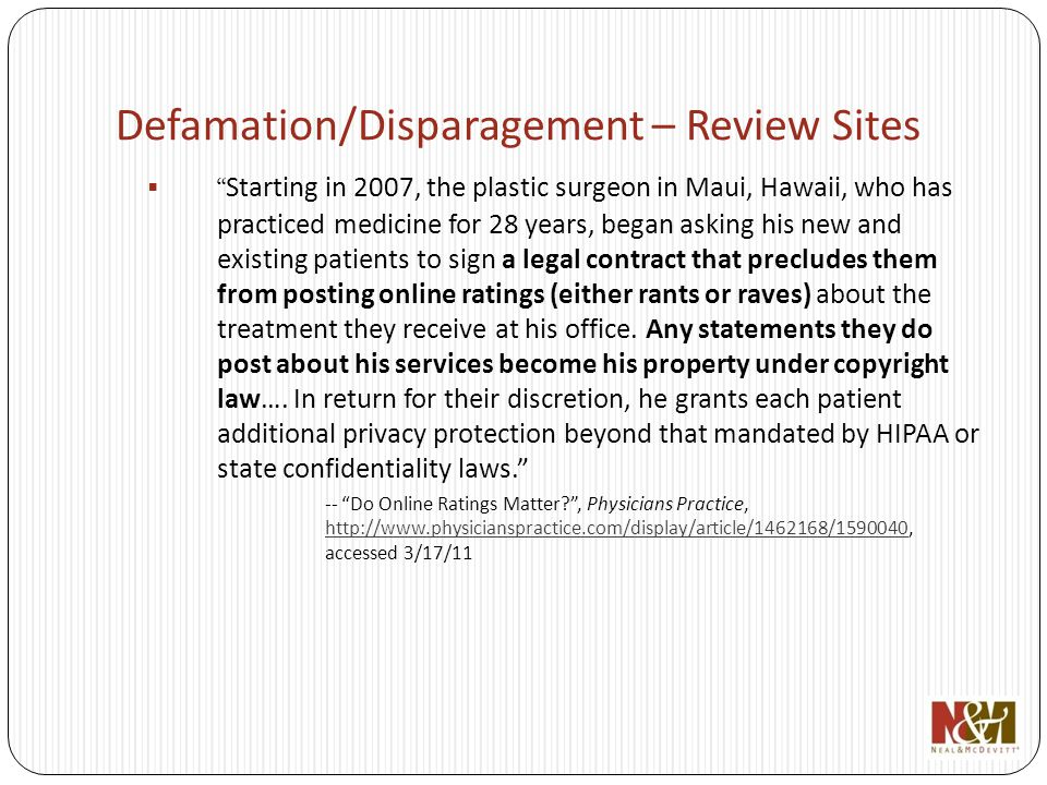 Defamation/Disparagement – Review Sites Starting in 2007, the plastic surgeon in Maui, Hawaii, who has practiced medicine for 28 years, began asking his new and existing patients to sign a legal contract that precludes them from posting online ratings (either rants or raves) about the treatment they receive at his office.
