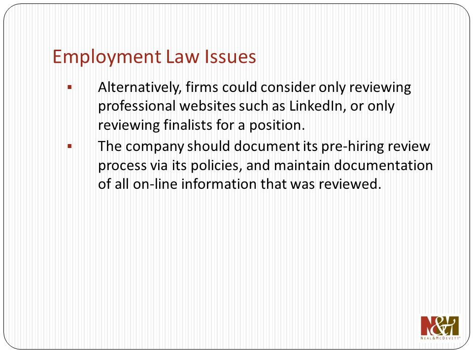 Employment Law Issues Alternatively, firms could consider only reviewing professional websites such as LinkedIn, or only reviewing finalists for a position.
