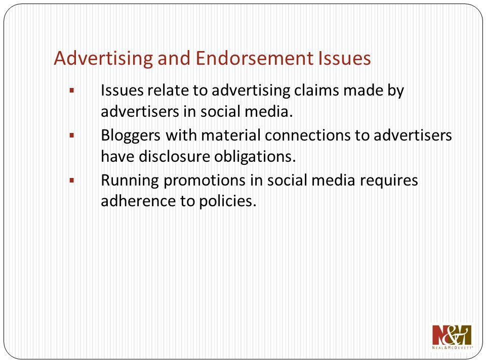 Advertising and Endorsement Issues Issues relate to advertising claims made by advertisers in social media.