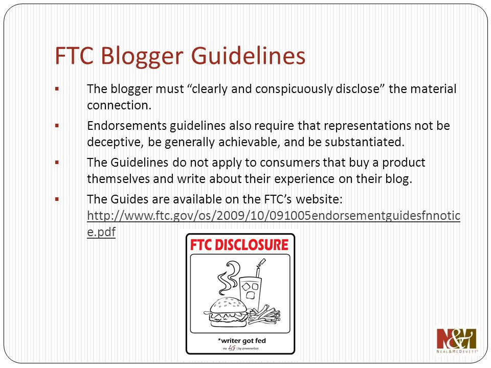 FTC Blogger Guidelines The blogger must clearly and conspicuously disclose the material connection.