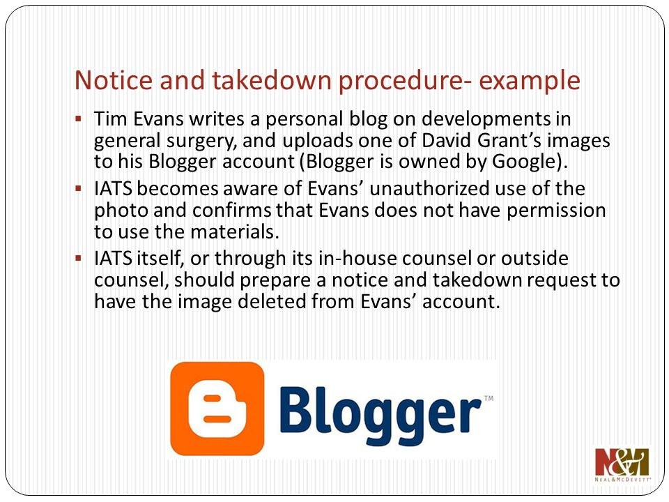 Notice and takedown procedure- example Tim Evans writes a personal blog on developments in general surgery, and uploads one of David Grants images to his Blogger account (Blogger is owned by Google).