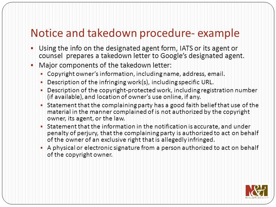 Using the info on the designated agent form, IATS or its agent or counsel prepares a takedown letter to Googles designated agent. Major components of