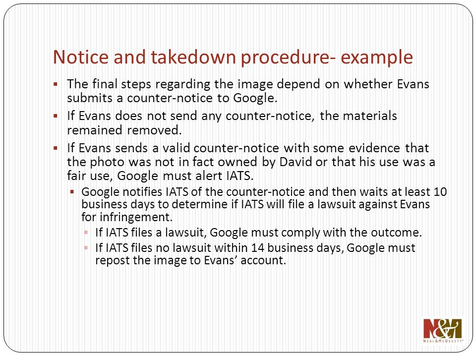 Notice and takedown procedure- example The final steps regarding the image depend on whether Evans submits a counter-notice to Google.