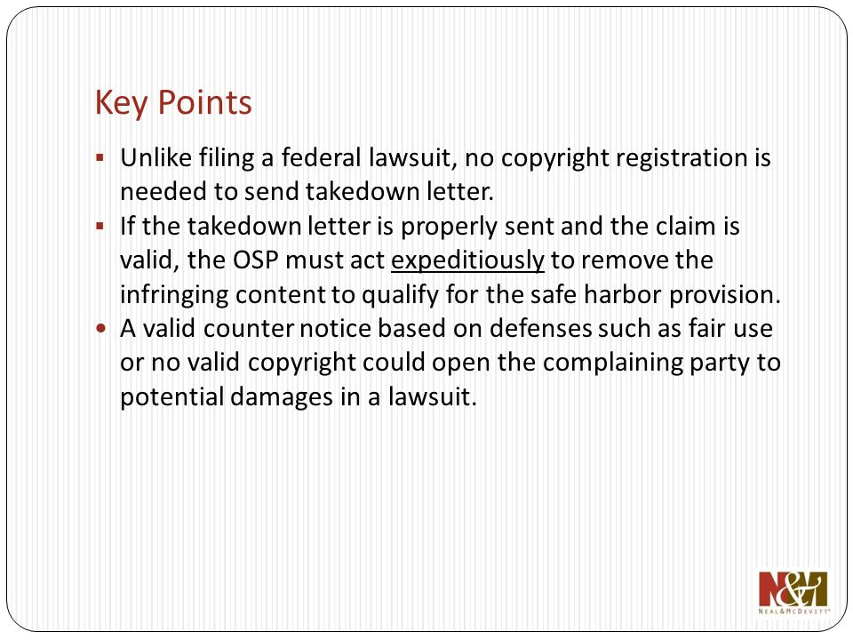 Key Points Unlike filing a federal lawsuit, no copyright registration is needed to send takedown letter.