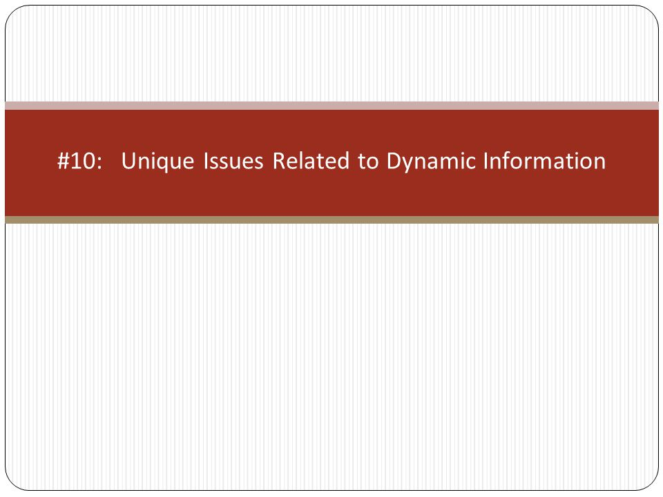 #10: Unique Issues Related to Dynamic Information