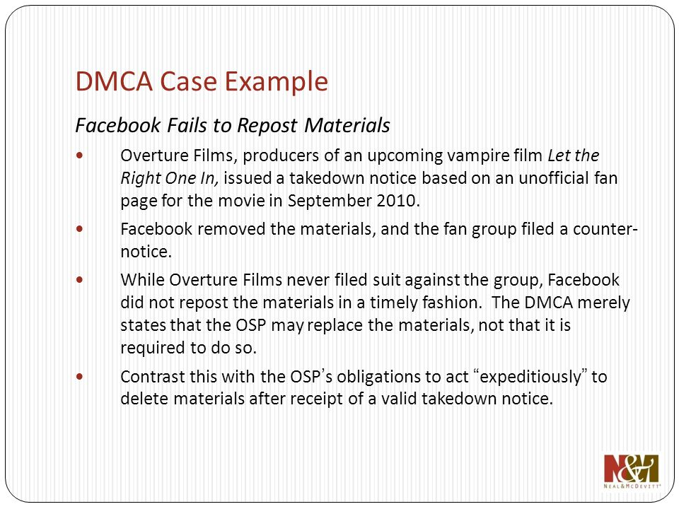 DMCA Case Example Facebook Fails to Repost Materials Overture Films, producers of an upcoming vampire film Let the Right One In, issued a takedown not