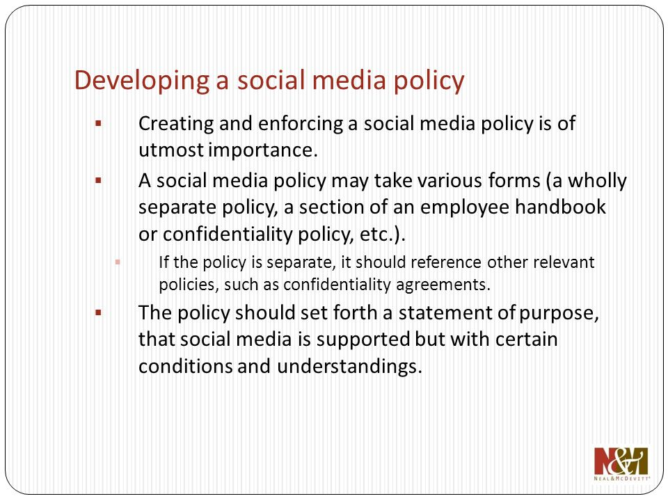 Developing a social media policy Creating and enforcing a social media policy is of utmost importance.