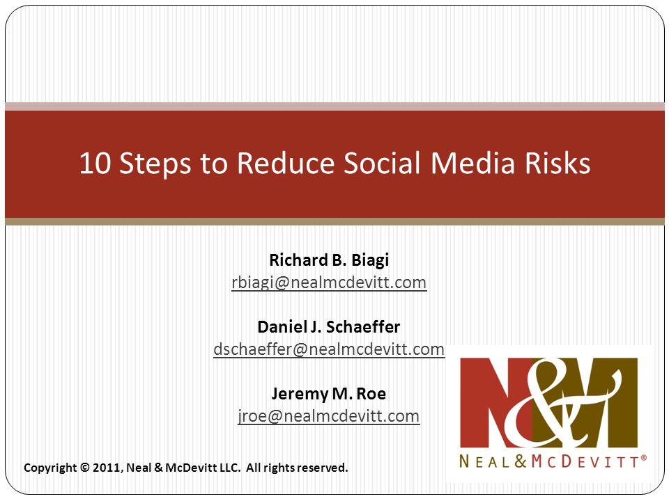 10 Steps to Reduce Social Media Risks Richard B. Biagi rbiagi@nealmcdevitt.com Daniel J.