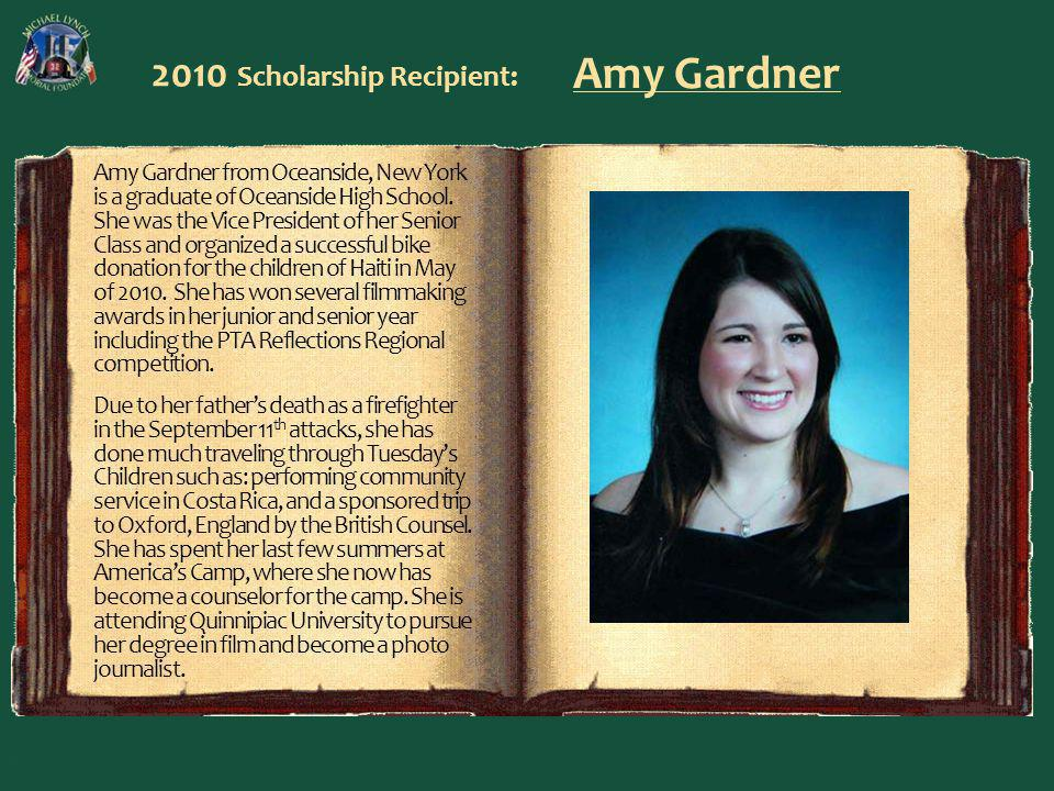 2010 Scholarship Recipient: Amy Gardner Amy Gardner from Oceanside, New York is a graduate of Oceanside High School. She was the Vice President of her