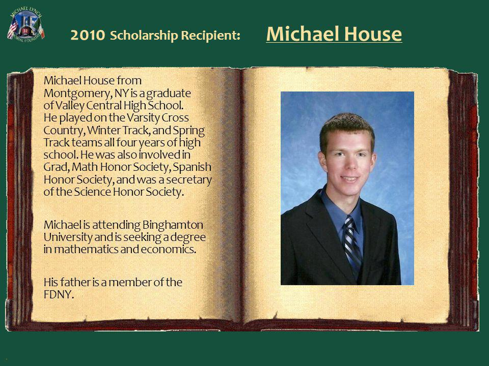 2010 Scholarship Recipient: Michael House Michael House from Montgomery, NY is a graduate of Valley Central High School.