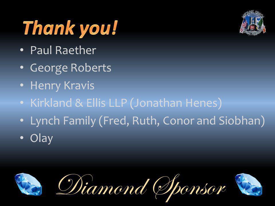 Diamond Sponsor Paul Raether George Roberts Henry Kravis Kirkland & Ellis LLP (Jonathan Henes) Lynch Family (Fred, Ruth, Conor and Siobhan) Olay