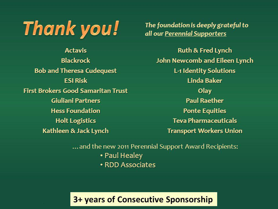 Ruth & Fred Lynch John Newcomb and Eileen Lynch L-1 Identity Solutions Linda Baker Olay Paul Raether Ponte Equities Teva Pharmaceuticals Transport Workers Union The foundation is deeply grateful to all our Perennial Supporters.