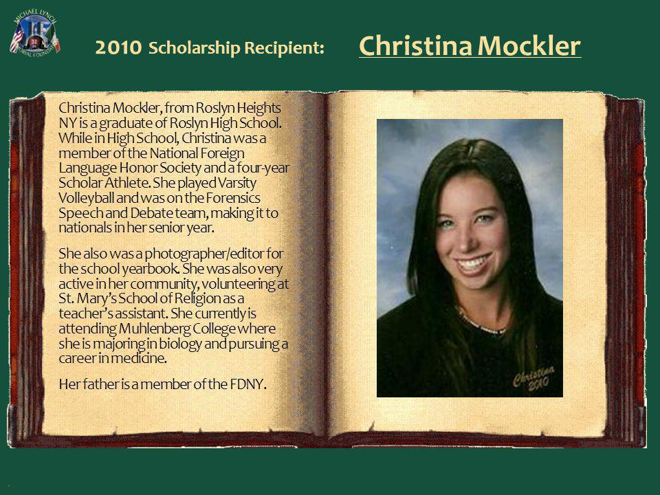 2010 Scholarship Recipient: Christina Mockler Christina Mockler, from Roslyn Heights NY is a graduate of Roslyn High School.