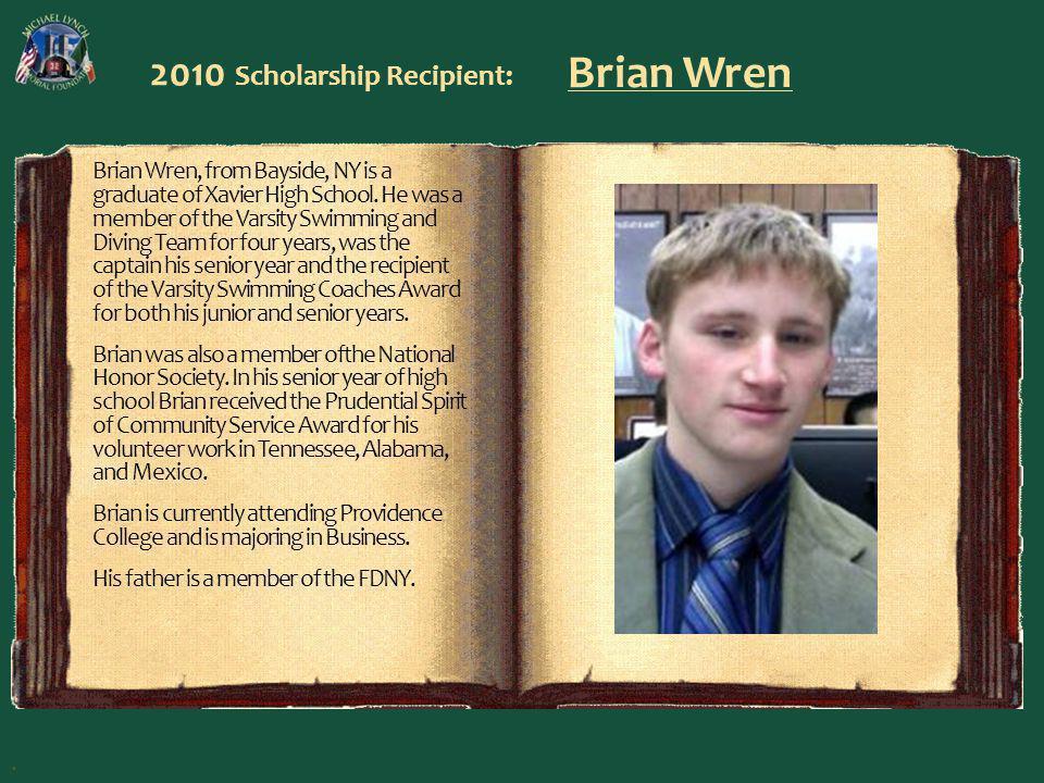 2010 Scholarship Recipient: Brian Wren Brian Wren, from Bayside, NY is a graduate of Xavier High School.