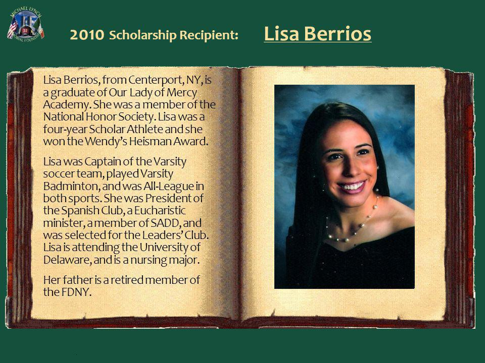 2010 Scholarship Recipient: Lisa Berrios Lisa Berrios, from Centerport, NY, is a graduate of Our Lady of Mercy Academy.