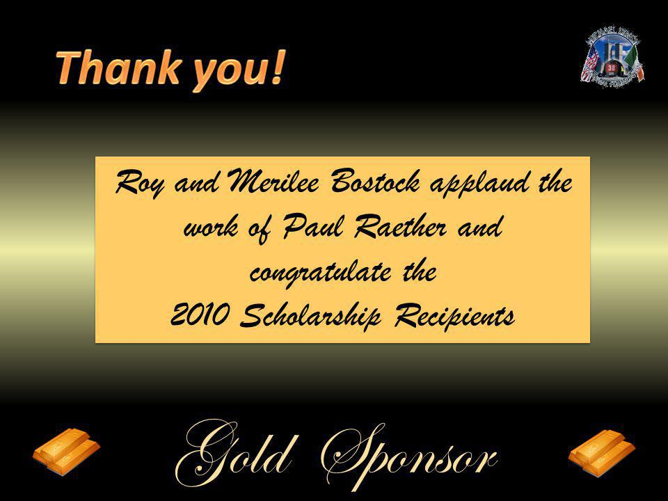 Gold Sponsor Roy and Merilee Bostock applaud the work of Paul Raether and congratulate the 2010 Scholarship Recipients Roy and Merilee Bostock applaud the work of Paul Raether and congratulate the 2010 Scholarship Recipients