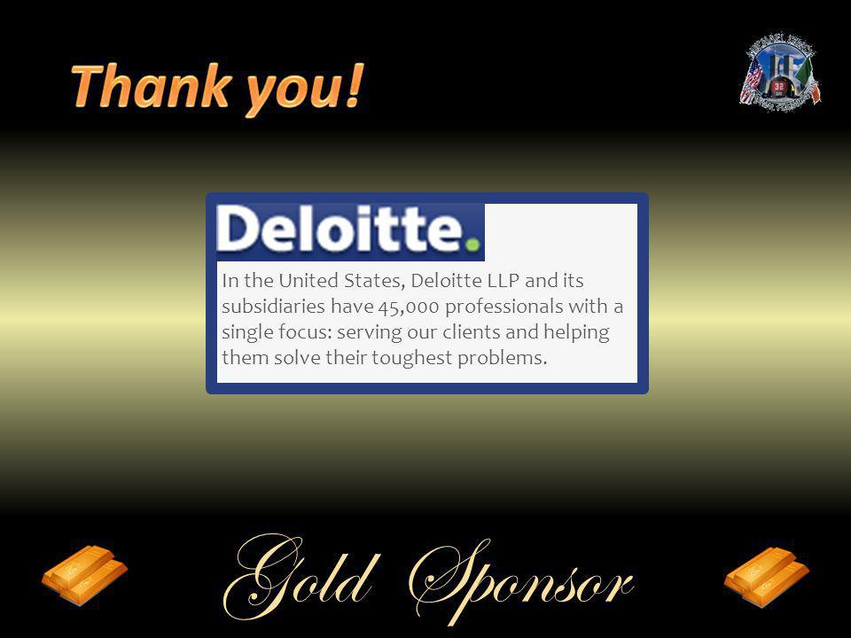 Gold Sponsor In the United States, Deloitte LLP and its subsidiaries have 45,000 professionals with a single focus: serving our clients and helping th