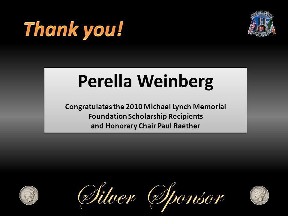 Perella Weinberg Congratulates the 2010 Michael Lynch Memorial Foundation Scholarship Recipients and Honorary Chair Paul Raether Perella Weinberg Congratulates the 2010 Michael Lynch Memorial Foundation Scholarship Recipients and Honorary Chair Paul Raether