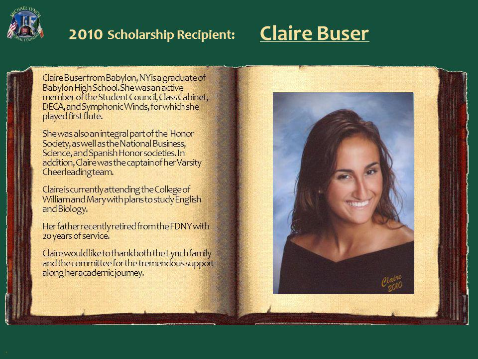 2010 Scholarship Recipient: Claire Buser Claire Buser from Babylon, NY is a graduate of Babylon High School. She was an active member of the Student C