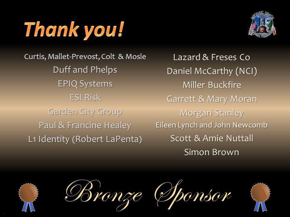 Bronze Sponsor Curtis, Mallet-Prevost, Colt & Mosle Duff and Phelps EPIQ Systems ESI Risk Garden City Group Paul & Francine Healey L1 Identity ( Rober