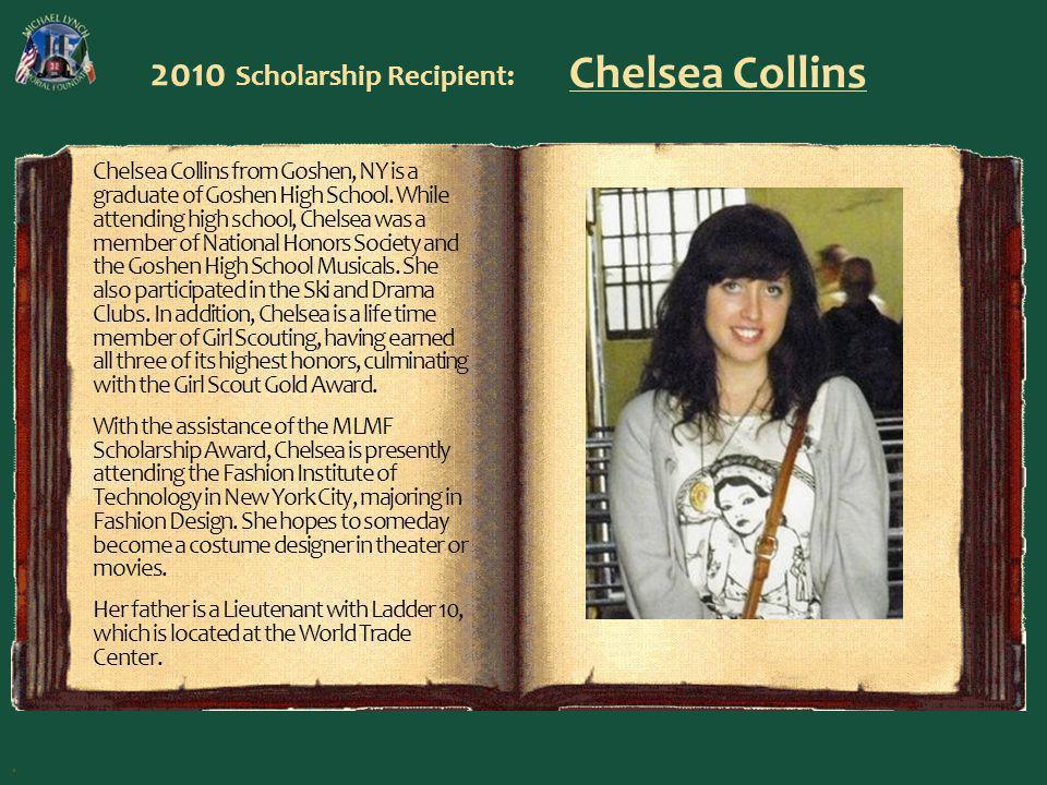 2010 Scholarship Recipient: Chelsea Collins Chelsea Collins from Goshen, NY is a graduate of Goshen High School.