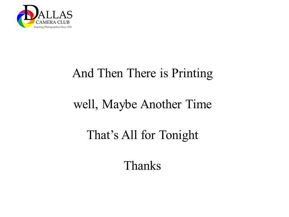 And Then There is Printing well, Maybe Another Time Thats All for Tonight Thanks